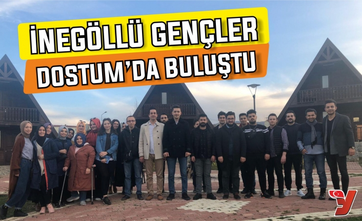 İNEGÖLLÜ GENÇLER DOSTUM'DA BULUŞTU